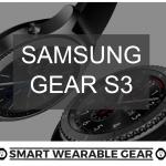 Smart Wearable Gear - Samsung Gear S3